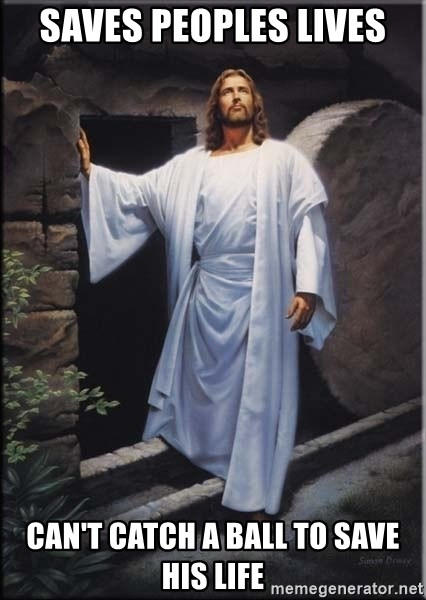 Hell Yeah Jesus - SAVES PEOPLES LIVES CAN'T CATCH A BALL TO SAVE HIS LIFE