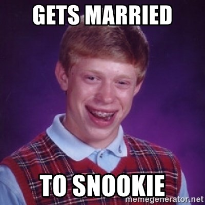 Bad Luck Brian - GETS MARRIED  TO SNOOKIE
