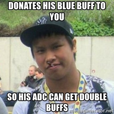 Good Guy Reginald - donates his blue buff to you so his adc can get double buffs