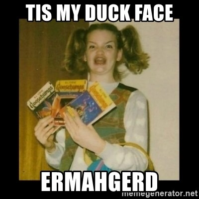 Ermahgerd Girl - Tis my duck face ERMAHGERD