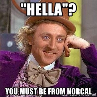 "Willy Wonka - ""hELLA""? YOU MUST BE FROM NORCAL"