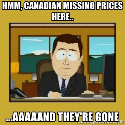 aaand its gone - Hmm, Canadian missing prices here.. ...aaaaand they're gone