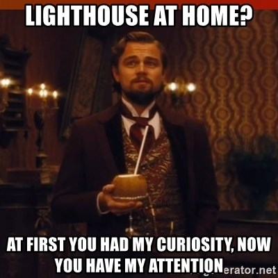 you had my curiosity dicaprio - Lighthouse at home? At first you had my curiosity, now you have my attention
