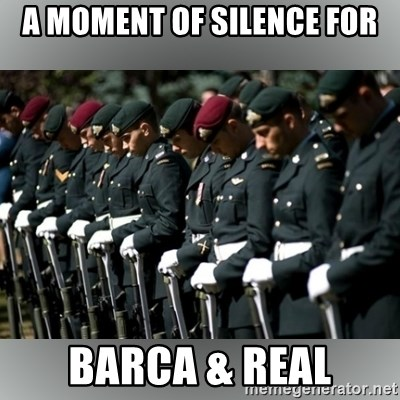 Moment Of Silence - A moment of silence for Barca & real