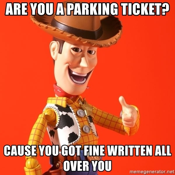 are you a parking ticket cause you ve got fine