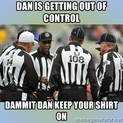 NFL Ref Meeting - Dan is getting out of control DamMit Dan keep your shIrt on