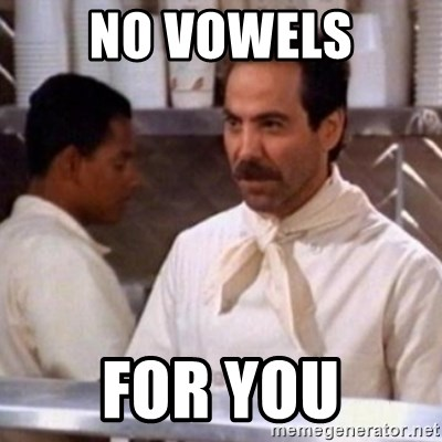 No Soup for You - no vowels for you