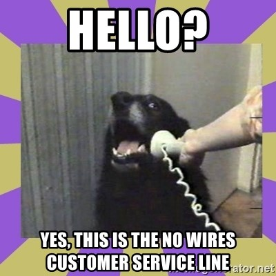 Yes, this is dog! - HELLO? YES, THIS IS THE NO WIRES CUSTOMER SERVICE LINE