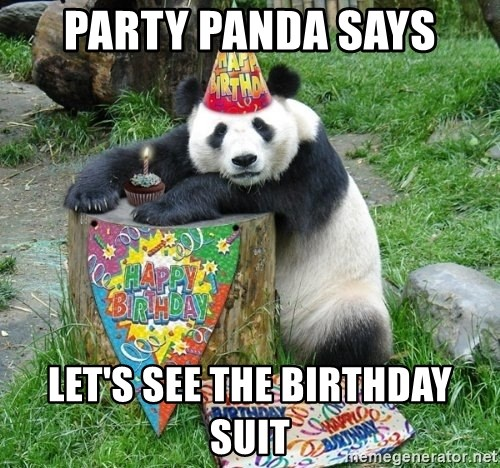 Happy Birthday Panda - party panda says let's see the birthday suit