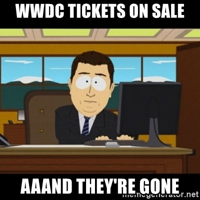 and they're gone - WWDC tickets on sale Aaand they're gonE