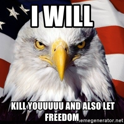Freedom Eagle  - I WILL  KILL YOUUUUU AND ALSO LET FREEDOM