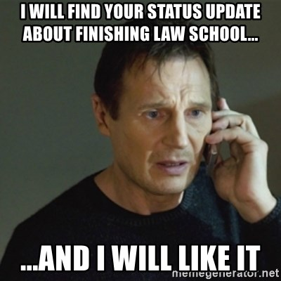taken meme - I will find your Status Update about finishing law school... ...And I will like it