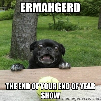 Ermahgerd Pug - ERMAHGERD THE END OF YOUR END OF YEAR SHOW