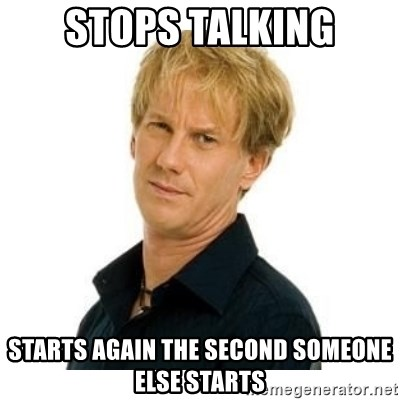 Stupid Opie - STOPS TALKING STARTS AGAIN THE SECOND SOMEONE ELSE STARTS