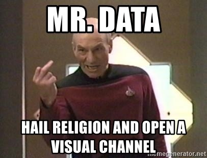 Picard Finger - Mr. data Hail Religion and open a visual channel