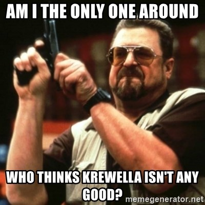 john goodman - Am I the Only one around  Who thinks KrEwElla isn't any good?