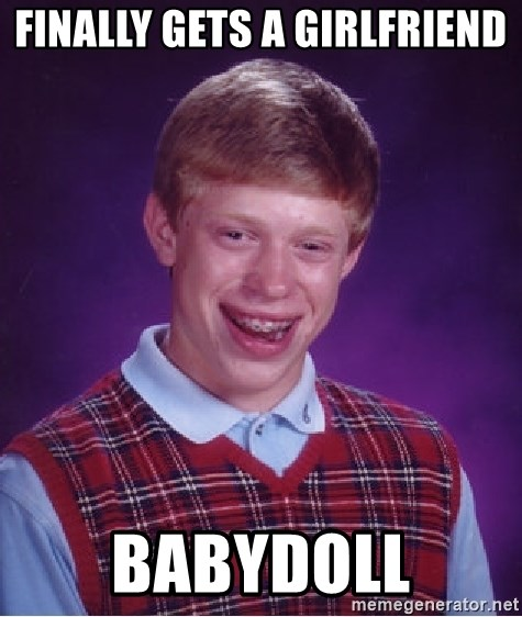 Bad Luck Brian - Finally gets a girlfriend babydoll