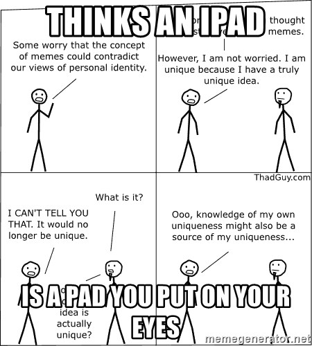Memes - Thinks an ipad Is a pad You put on yoUr eyes