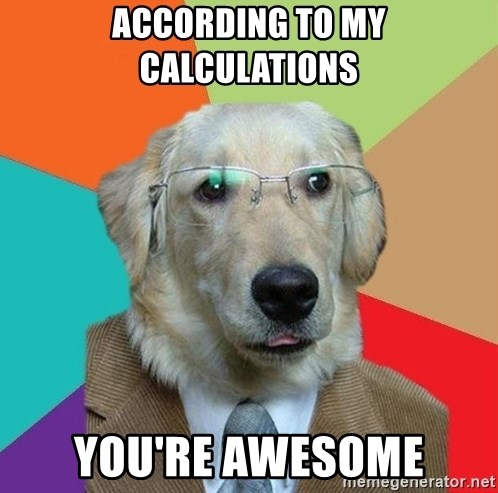 Business Dog - According to my Calculations You're awesome