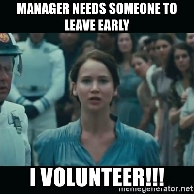 I volunteer as tribute Katniss - Manager needs sOmeone to leave early I volunteer!!!