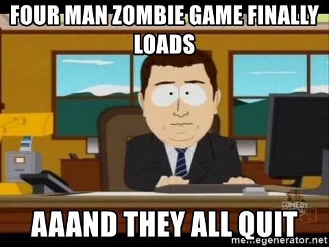 south park aand it's gone - four man zombie game finally loads aaand they all quit