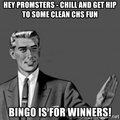 Hey Promsters Chill And Get Hip To Some Clean Chs Fun Bingo Is For