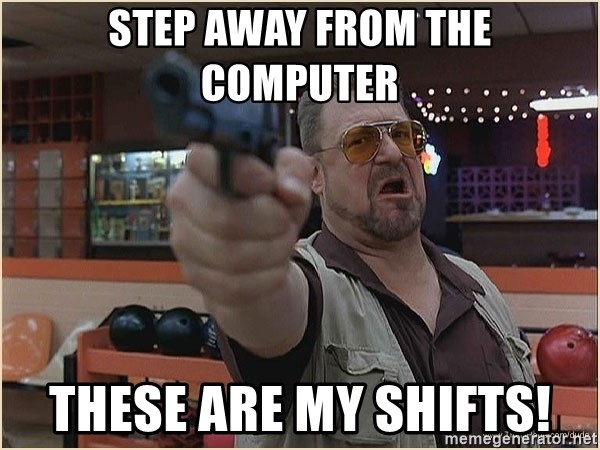 WalterGun - Step away from the computer these are my shifts!