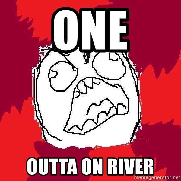 Rage FU - One outta on river