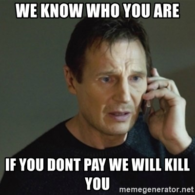 taken meme - we know who you are  if you dont pay we will kill you