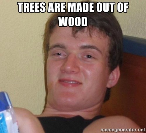 high/drunk guy - trees are made out of wood