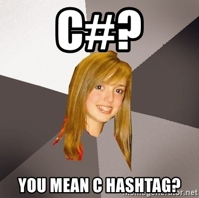 Musically Oblivious 8th Grader - c#? You mean c hashtag?