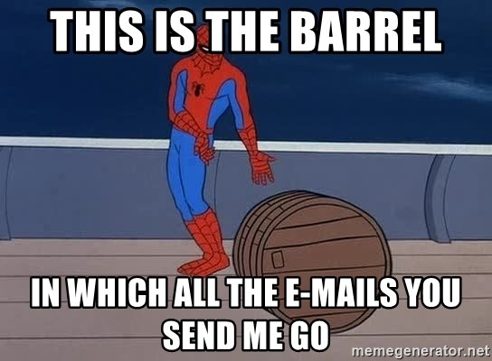 Spiderman and barrel - This is the barrel in which all the e-mails you send me go