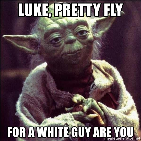 Advice Yoda - Luke, Pretty Fly For a white guy are you