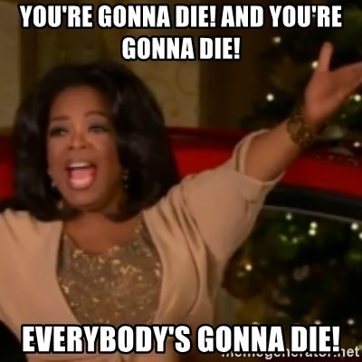 The Giving Oprah - You're gonna die! And you're gonna Die! Everybody's gonna die!