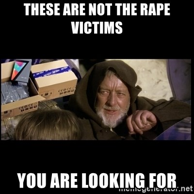 JEDI MINDTRICK - These are not the Rape victims you are looking for
