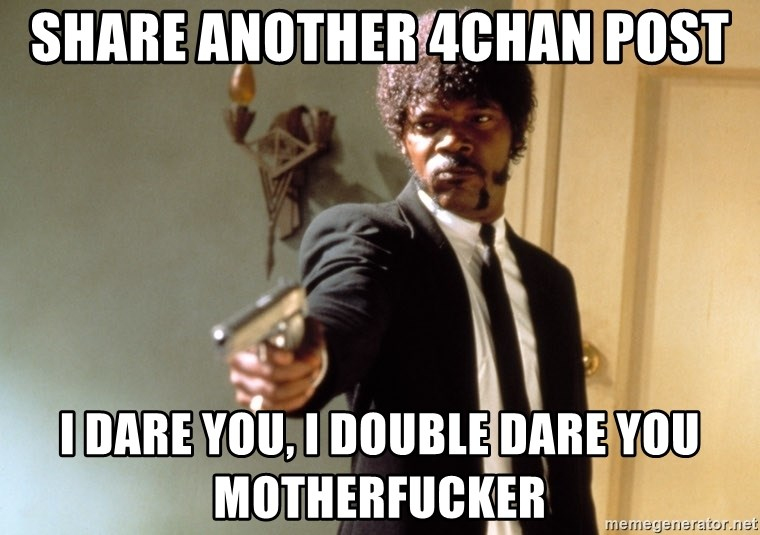 Samuel L Jackson - share Another 4chan post i dare you, i double dare you motherfucker