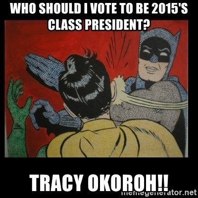 Batman Slappp - Who should I vote to be 2015's Class President? Tracy Okoroh!!