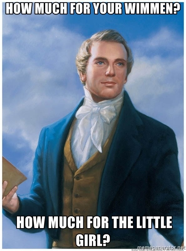 Joseph Smith - how much for your wimmen?  How much for the little girl?