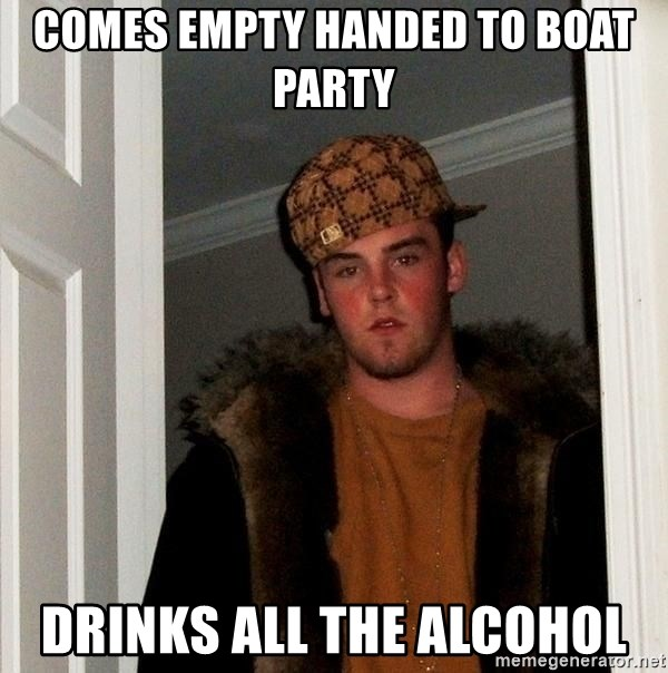 Scumbag Steve - COmes empty handed to boat party drinks all the alcohol