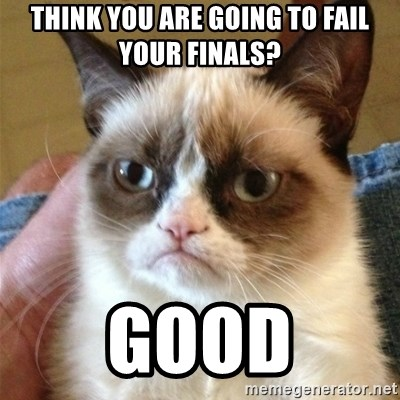 Grumpy Cat  - Think you are going to fail your finals? good