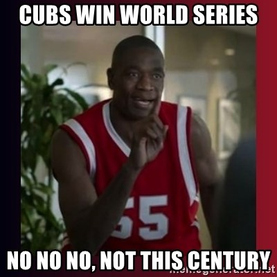 Dikembe Mutombo - CUBS WIN WORLD SERIES NO NO NO, NOT THIS CENTURY