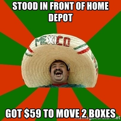Successful Mexican - STOOD IN FRONT OF HOME DEPOT GOT $59 TO MOVE 2 BOXES