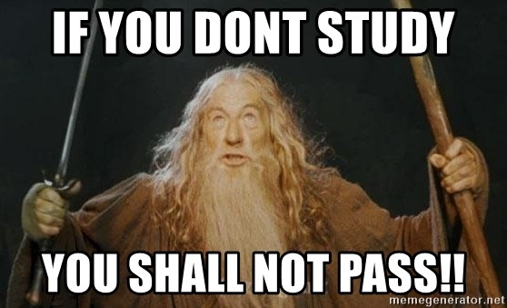 You shall not pass - IF YOU DONT STUDY  YOU SHALL NOT PASS!!