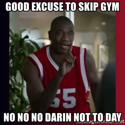 Dikembe Mutombo - GOOD EXCUSE TO SKIP GYM NO NO NO dARIN NOT TO DAY