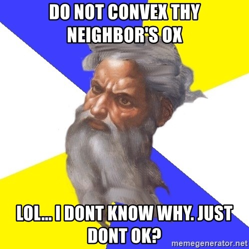 God - DO NOT CONVEX THY NEIGHBOR'S OX  LOL... I DONT KNOW WHY. JUST DONT OK?