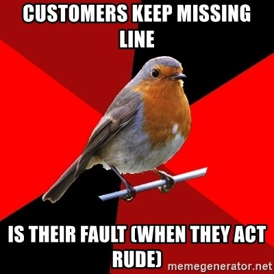 Retail Robin - Customers Keep missing line Is their fault (when they act rude)