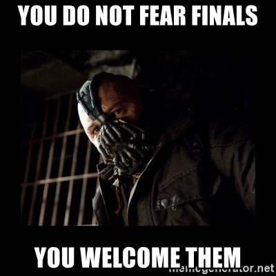 Bane Meme - You do not fear finals You welcome them