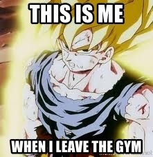 Go Super Saiyan - This is me when i leave the gym