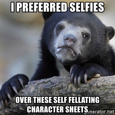 Confession Bear - i preferred selfies over these self fellating character sheets