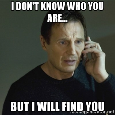 I don't know who you are... - I don't know who you are... But I will find you